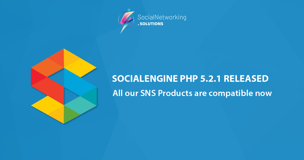 All our SNS Products are compatible with SocialEngine PHP 5.2.1
