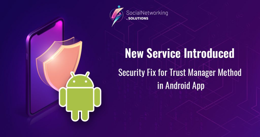 """New Service Introduced – """"Security Fix for Trust Manager Method in Android App"""""""
