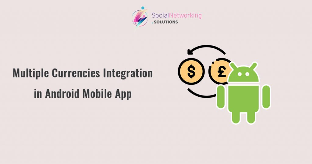 New Upgrade – Multiple Currencies Integration in Android Mobile App